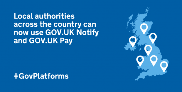 Image of a map of the UK and next to it is text 'Local authorities around the country can now use GOV.UK Notify and GOV.UK Pay'